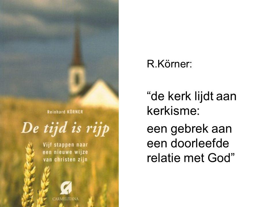 R.Körner: de kerk lijdt aan kerkisme: een gebrek aan een doorleefde relatie met God