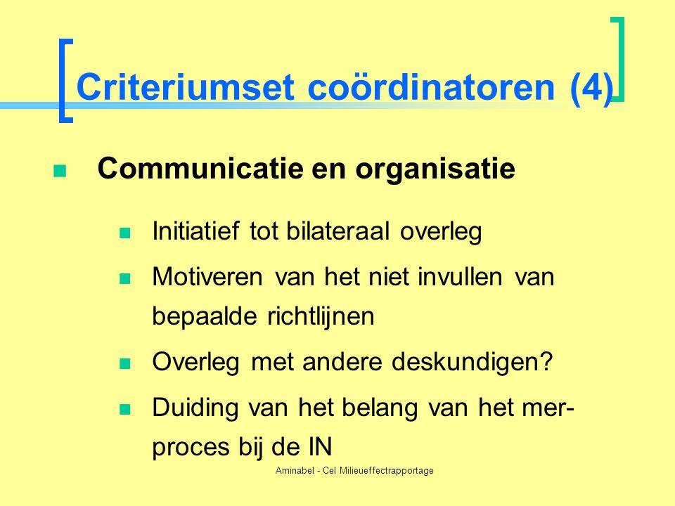 Aminabel - Cel Milieueffectrapportage Criteriumset coördinatoren (4)  Communicatie en organisatie  Initiatief tot bilateraal overleg  Motiveren van