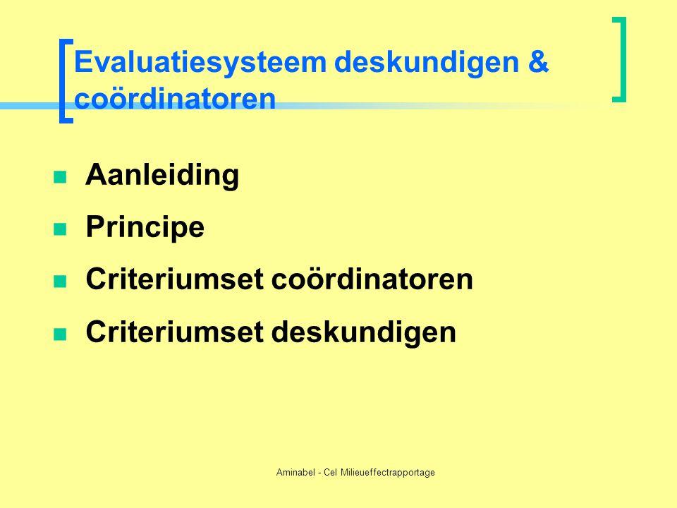 Aminabel - Cel Milieueffectrapportage Evaluatiesysteem deskundigen & coördinatoren  Aanleiding  Principe  Criteriumset coördinatoren  Criteriumset