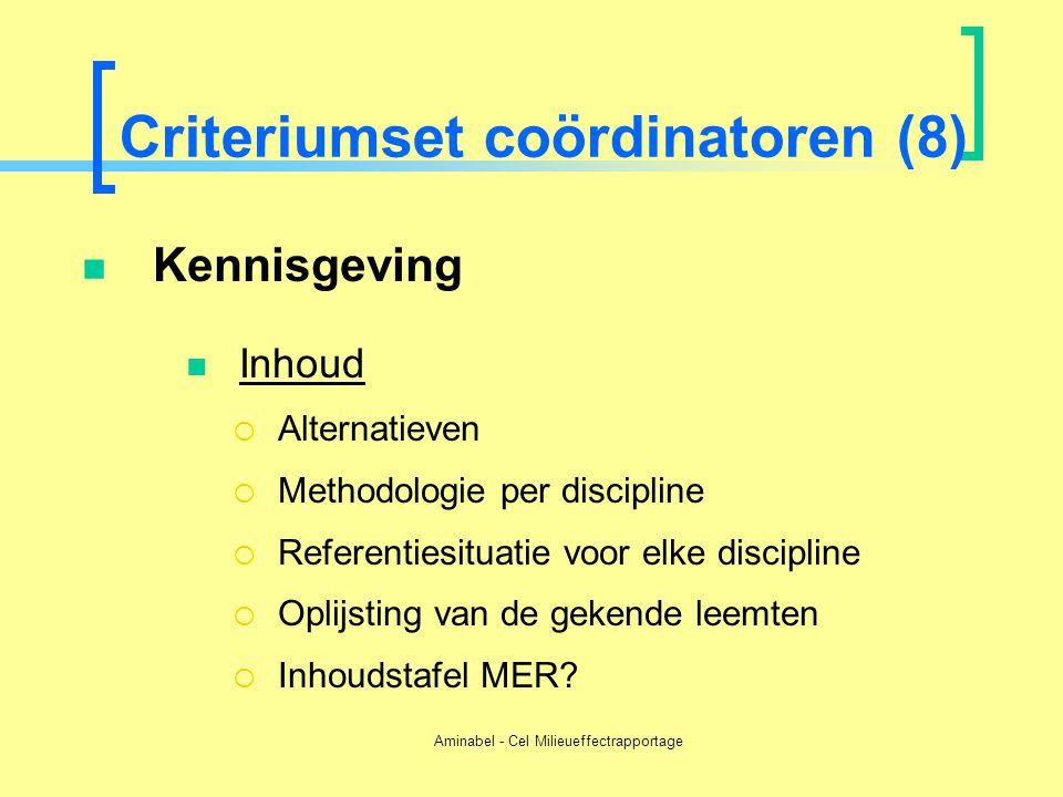 Aminabel - Cel Milieueffectrapportage Criteriumset coördinatoren (8)  Kennisgeving  Inhoud  Alternatieven  Methodologie per discipline  Referenti