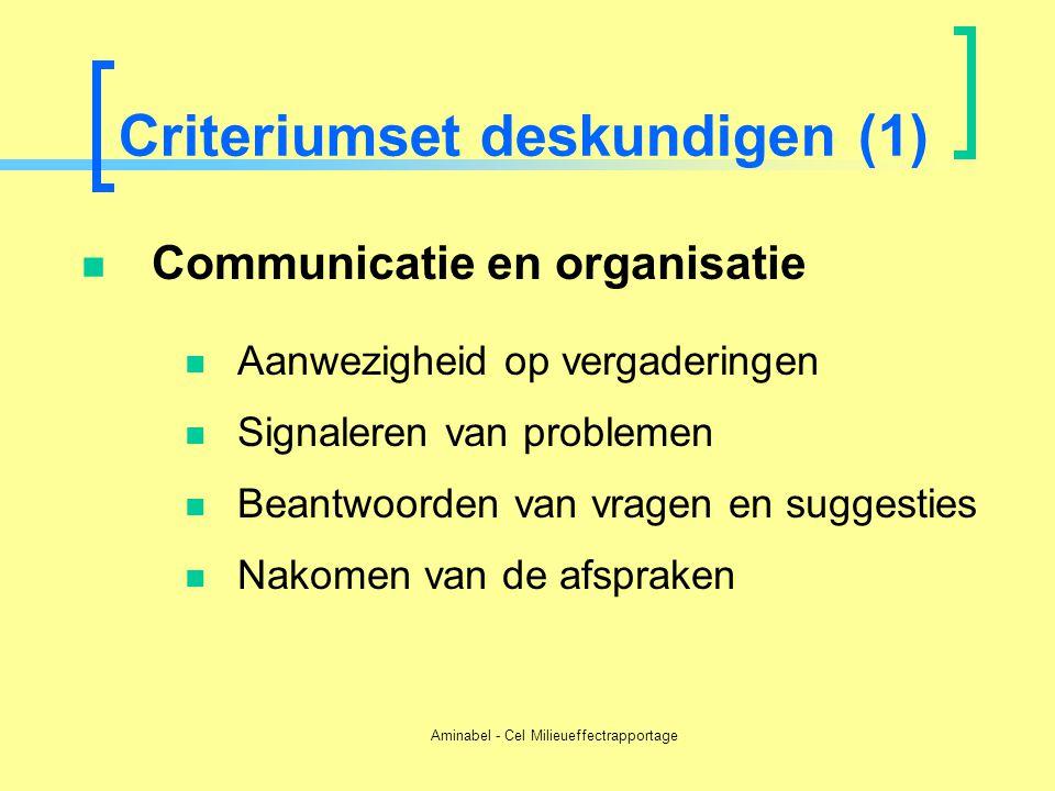 Aminabel - Cel Milieueffectrapportage Criteriumset deskundigen (1)  Communicatie en organisatie  Aanwezigheid op vergaderingen  Signaleren van prob