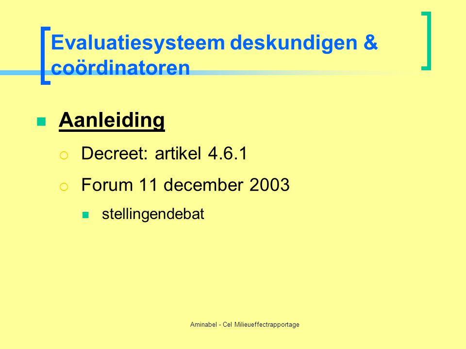 Aminabel - Cel Milieueffectrapportage Evaluatiesysteem deskundigen & coördinatoren  Aanleiding  Decreet: artikel 4.6.1  Forum 11 december 2003  st