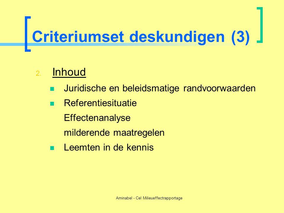 Aminabel - Cel Milieueffectrapportage Criteriumset deskundigen (3) 2. Inhoud  Juridische en beleidsmatige randvoorwaarden  Referentiesituatie Effect