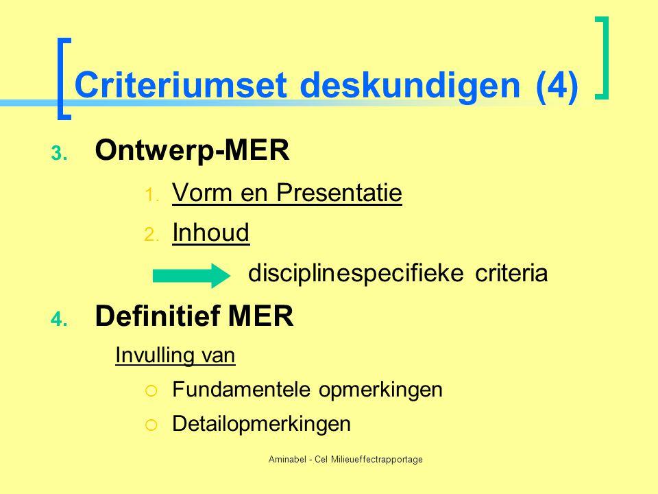 Aminabel - Cel Milieueffectrapportage Criteriumset deskundigen (4) 3. Ontwerp-MER 1. Vorm en Presentatie 2. Inhoud disciplinespecifieke criteria 4. De