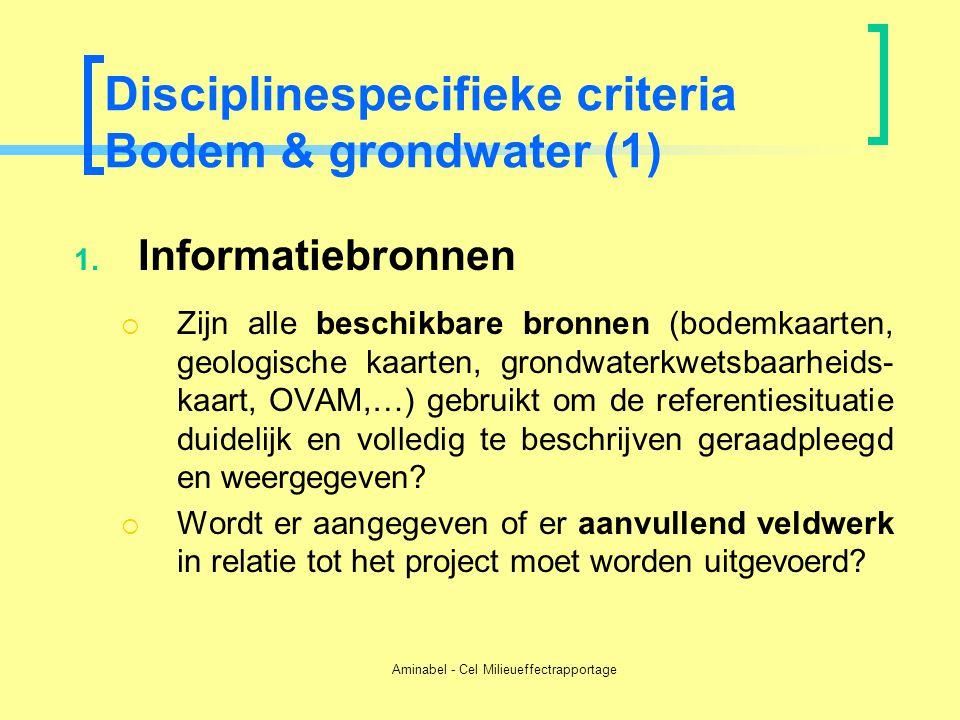 Aminabel - Cel Milieueffectrapportage Disciplinespecifieke criteria Bodem & grondwater (1) 1. Informatiebronnen  Zijn alle beschikbare bronnen (bodem