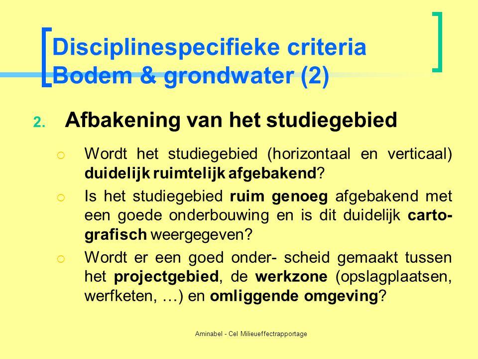 Aminabel - Cel Milieueffectrapportage Disciplinespecifieke criteria Bodem & grondwater (2) 2. Afbakening van het studiegebied  Wordt het studiegebied