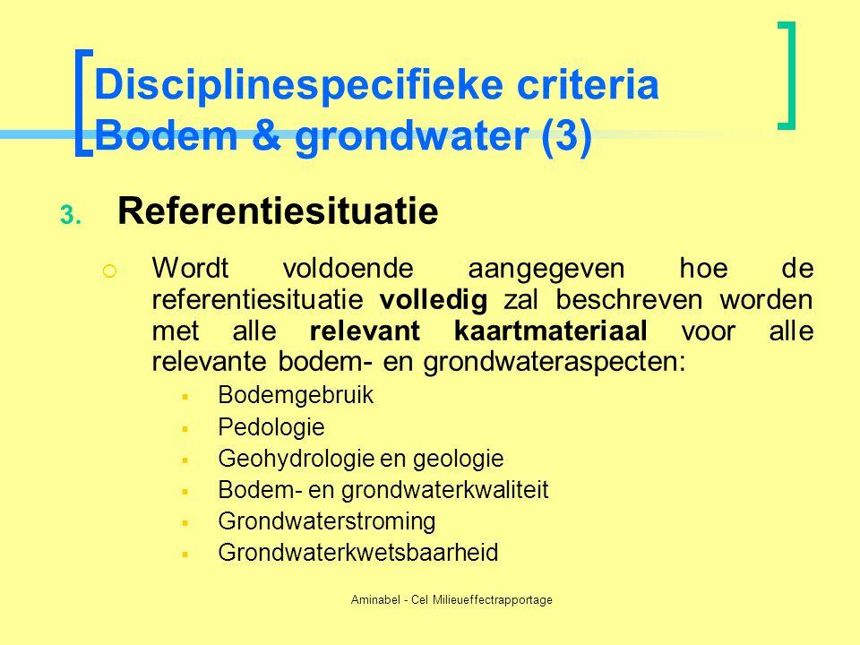 Aminabel - Cel Milieueffectrapportage Disciplinespecifieke criteria Bodem & grondwater (3) 3. Referentiesituatie  Wordt voldoende aangegeven hoe de r