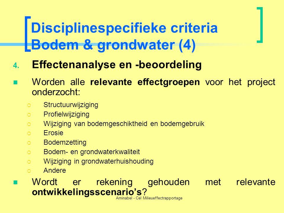 Aminabel - Cel Milieueffectrapportage Disciplinespecifieke criteria Bodem & grondwater (4) 4. Effectenanalyse en -beoordeling  Worden alle relevante
