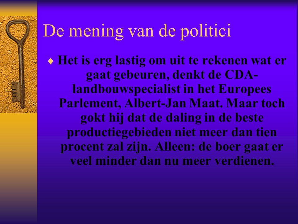 De mening van de politici  Het is erg lastig om uit te rekenen wat er gaat gebeuren, denkt de CDA- landbouwspecialist in het Europees Parlement, Albe