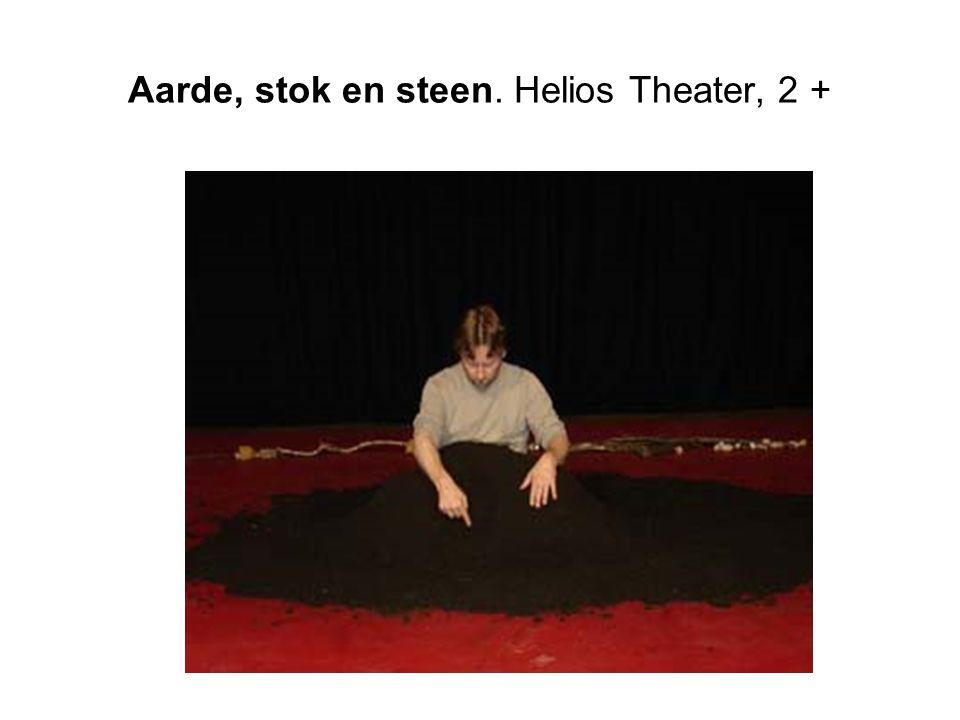 Aarde, stok en steen. Helios Theater, 2 +