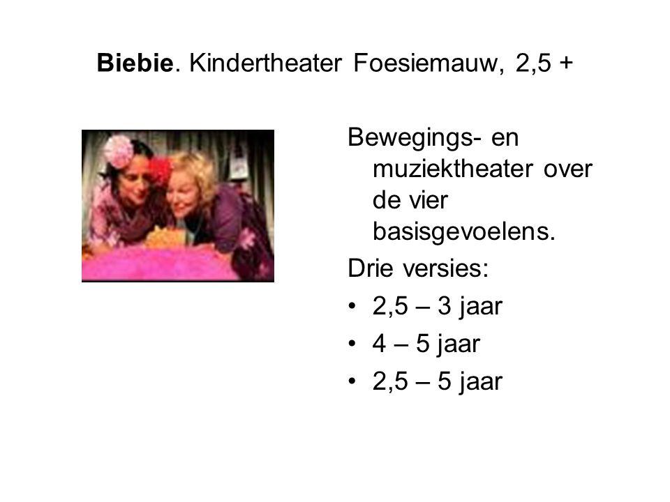 Biebie.Kindertheater Foesiemauw, 2,5 + Bewegings- en muziektheater over de vier basisgevoelens.