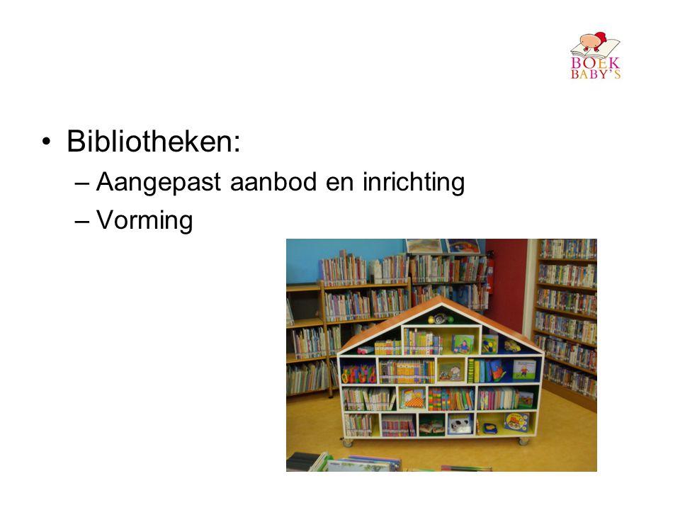 •Bibliotheken: –Aangepast aanbod en inrichting –Vorming