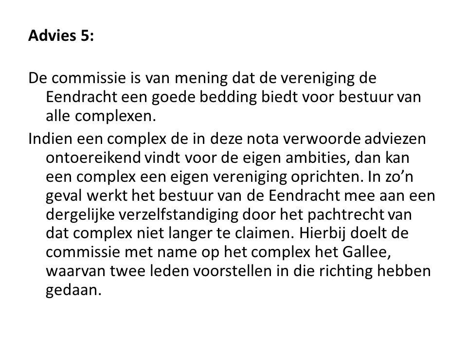 Advies 5: De commissie is van mening dat de vereniging de Eendracht een goede bedding biedt voor bestuur van alle complexen.