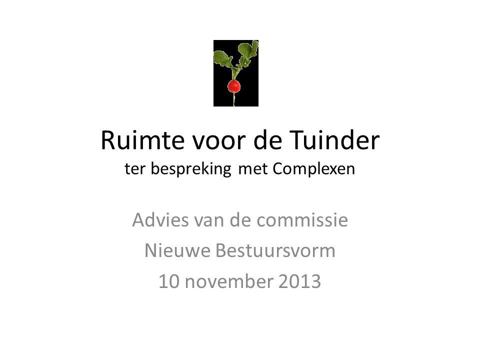 Ruimte voor de Tuinder ter bespreking met Complexen Advies van de commissie Nieuwe Bestuursvorm 10 november 2013