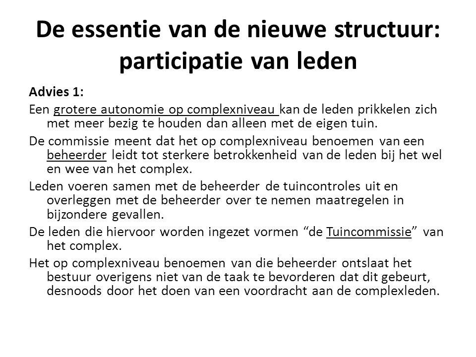 De essentie van de nieuwe structuur: participatie van leden Advies 1: Een grotere autonomie op complexniveau kan de leden prikkelen zich met meer bezig te houden dan alleen met de eigen tuin.