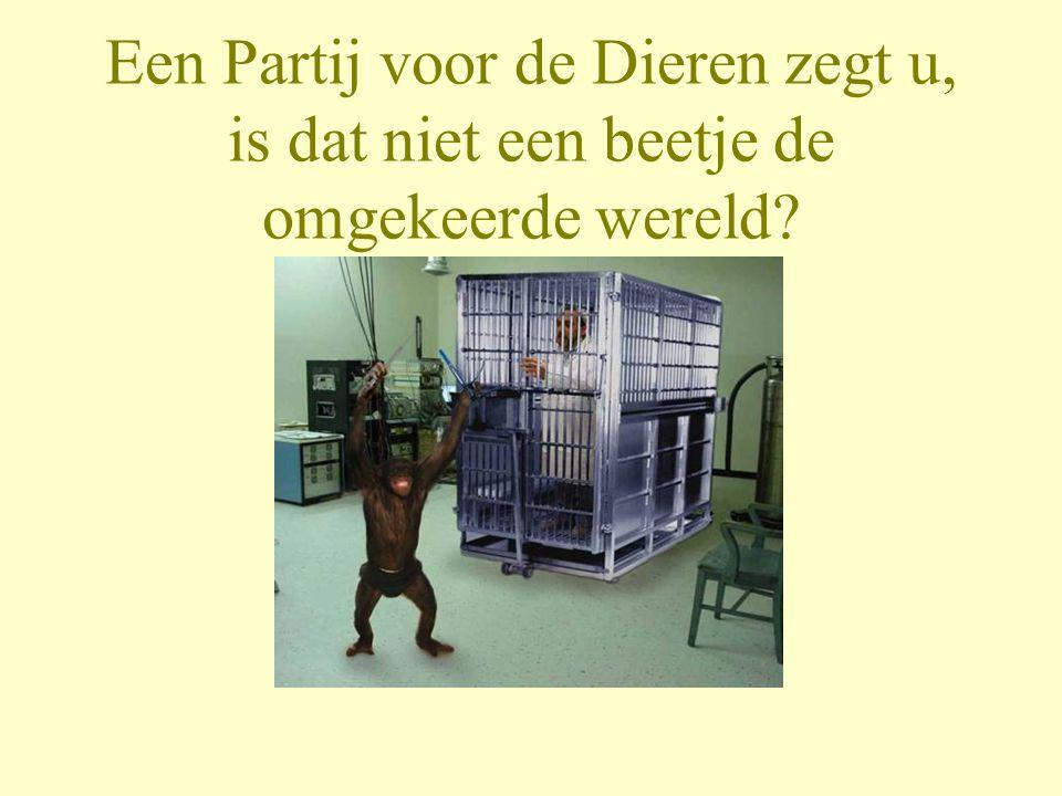 Een Partij voor de Dieren zegt u, is dat niet een beetje de omgekeerde wereld