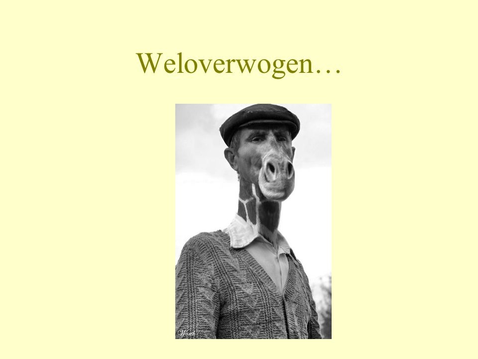 Weloverwogen…