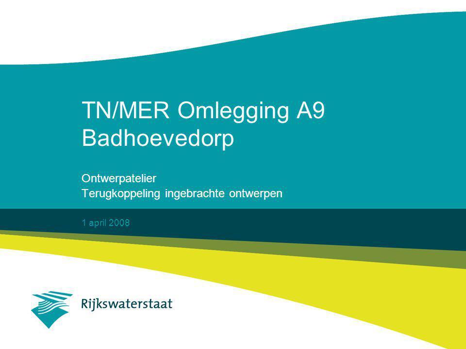1 april 2008 TN/MER Omlegging A9 Badhoevedorp Ontwerpatelier Terugkoppeling ingebrachte ontwerpen