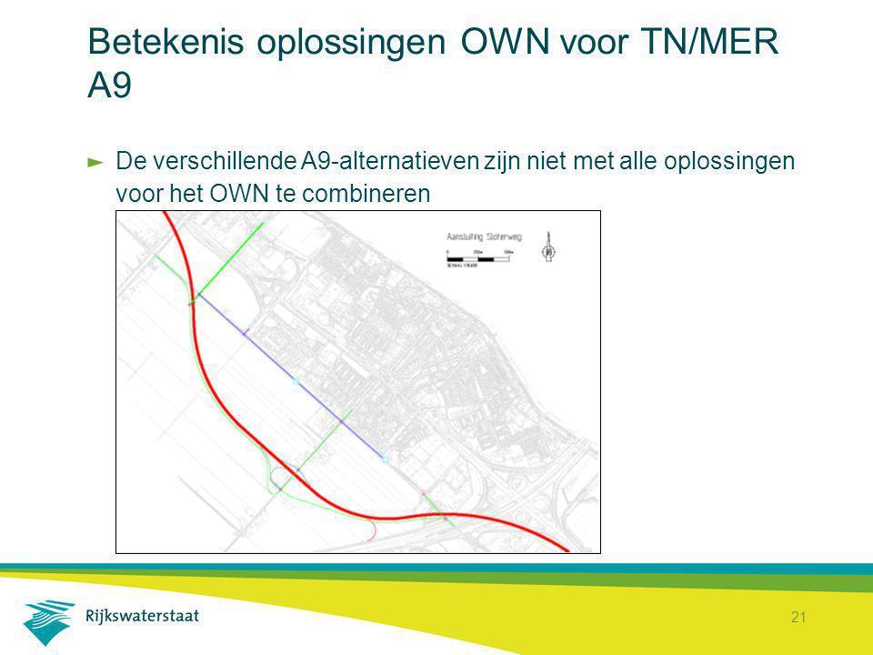 21 Betekenis oplossingen OWN voor TN/MER A9 De verschillende A9-alternatieven zijn niet met alle oplossingen voor het OWN te combineren