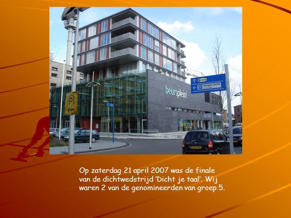 Op zaterdag 21 april 2007 was de finale van de dichtwedstrijd 'Dicht je taal'. Wij waren 2 van de genomineerden van groep 5.