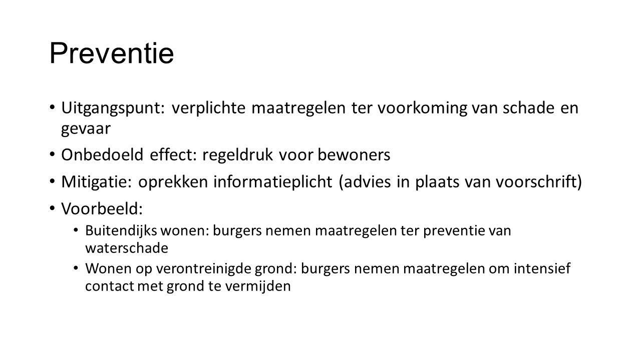 Preventie • Uitgangspunt: verplichte maatregelen ter voorkoming van schade en gevaar • Onbedoeld effect: regeldruk voor bewoners • Mitigatie: oprekken