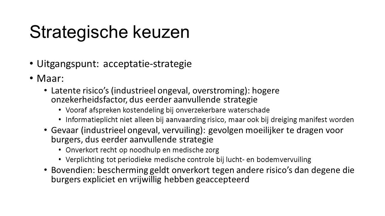 Strategische keuzen • Uitgangspunt: acceptatie-strategie • Maar: • Latente risico's (industrieel ongeval, overstroming): hogere onzekerheidsfactor, du
