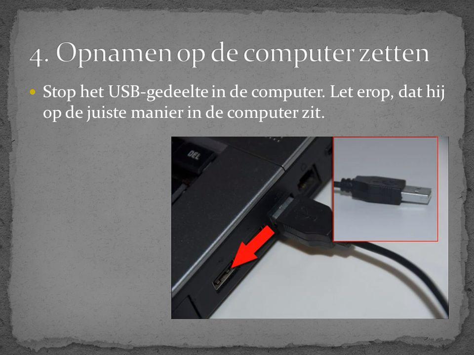  Stop het USB-gedeelte in de computer. Let erop, dat hij op de juiste manier in de computer zit.