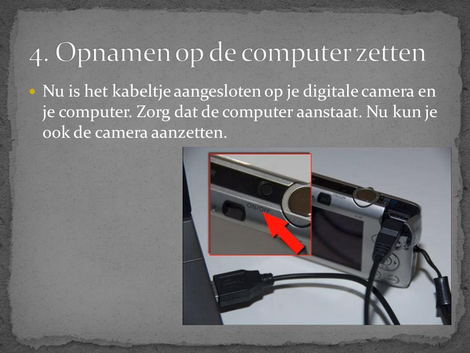  Nu is het kabeltje aangesloten op je digitale camera en je computer. Zorg dat de computer aanstaat. Nu kun je ook de camera aanzetten.