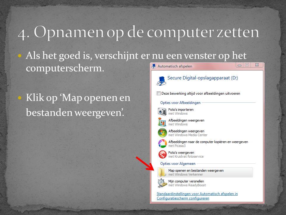  Als het goed is, verschijnt er nu een venster op het computerscherm.  Klik op 'Map openen en bestanden weergeven'.