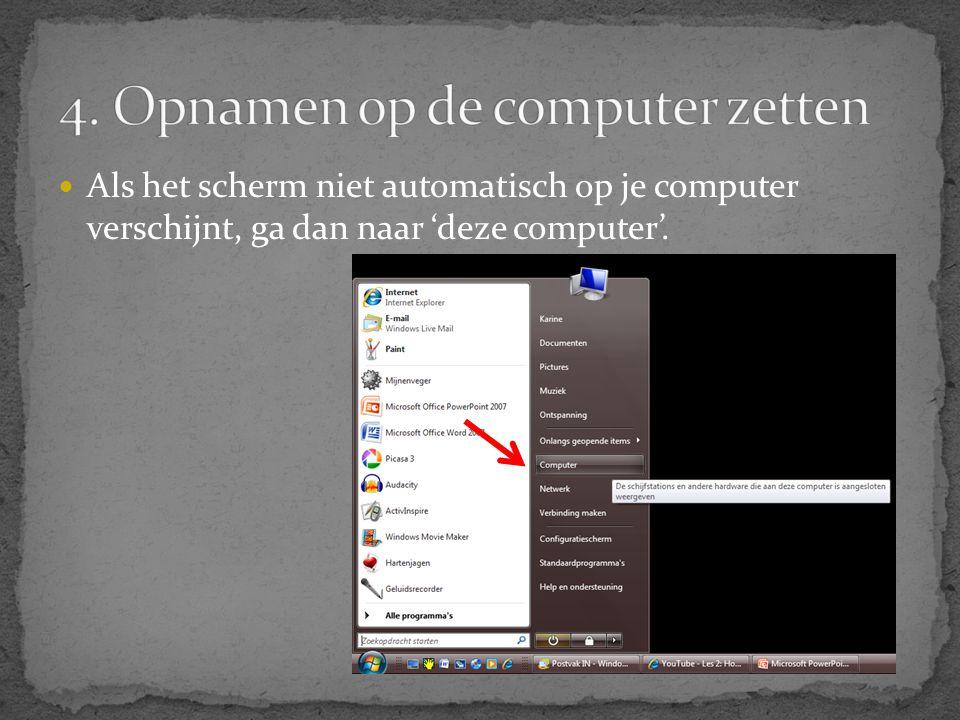  Als het scherm niet automatisch op je computer verschijnt, ga dan naar 'deze computer'.