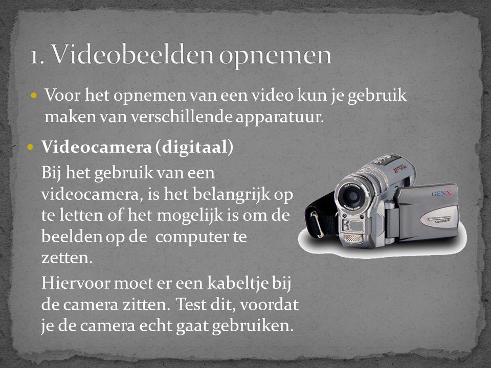  Voor het opnemen van een video kun je gebruik maken van verschillende apparatuur.  Videocamera (digitaal) Bij het gebruik van een videocamera, is h