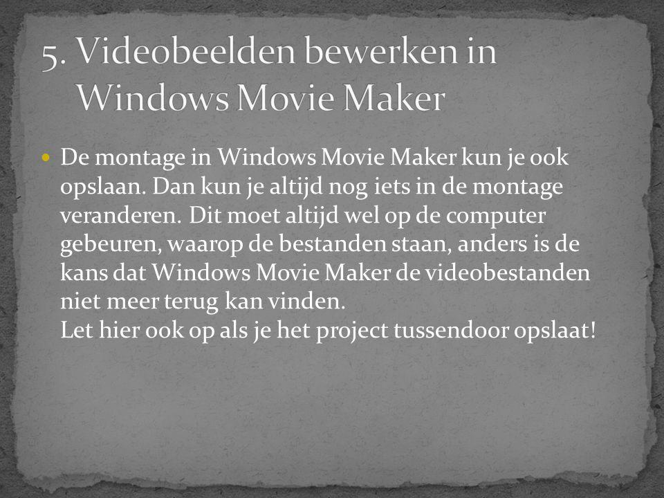  De montage in Windows Movie Maker kun je ook opslaan. Dan kun je altijd nog iets in de montage veranderen. Dit moet altijd wel op de computer gebeur