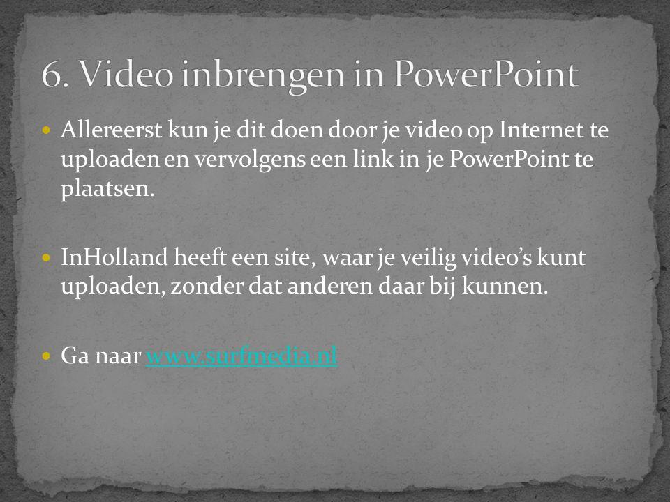  Allereerst kun je dit doen door je video op Internet te uploaden en vervolgens een link in je PowerPoint te plaatsen.  InHolland heeft een site, wa