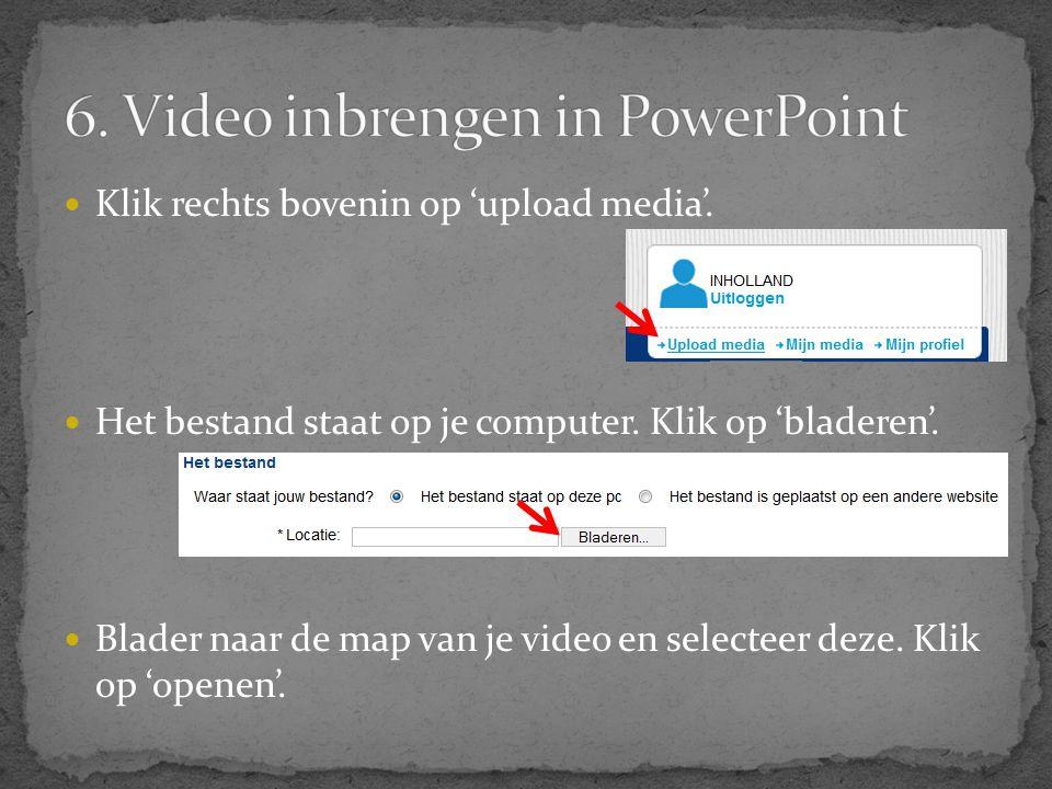  Klik rechts bovenin op 'upload media'.  Het bestand staat op je computer. Klik op 'bladeren'.  Blader naar de map van je video en selecteer deze.