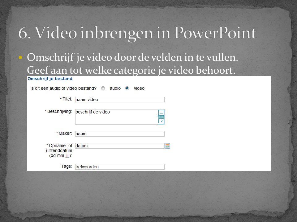  Omschrijf je video door de velden in te vullen. Geef aan tot welke categorie je video behoort.