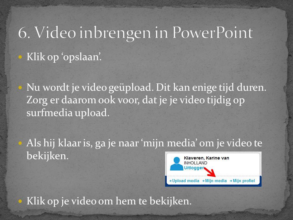 Klik op 'opslaan'.  Nu wordt je video geüpload. Dit kan enige tijd duren. Zorg er daarom ook voor, dat je je video tijdig op surfmedia upload.  Al