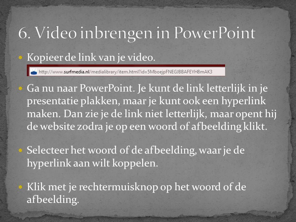  Kopieer de link van je video.  Ga nu naar PowerPoint. Je kunt de link letterlijk in je presentatie plakken, maar je kunt ook een hyperlink maken. D