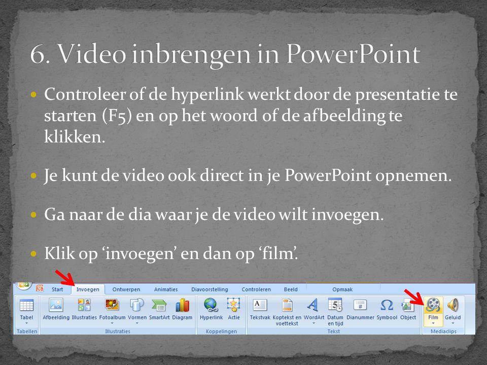  Controleer of de hyperlink werkt door de presentatie te starten (F5) en op het woord of de afbeelding te klikken.  Je kunt de video ook direct in j