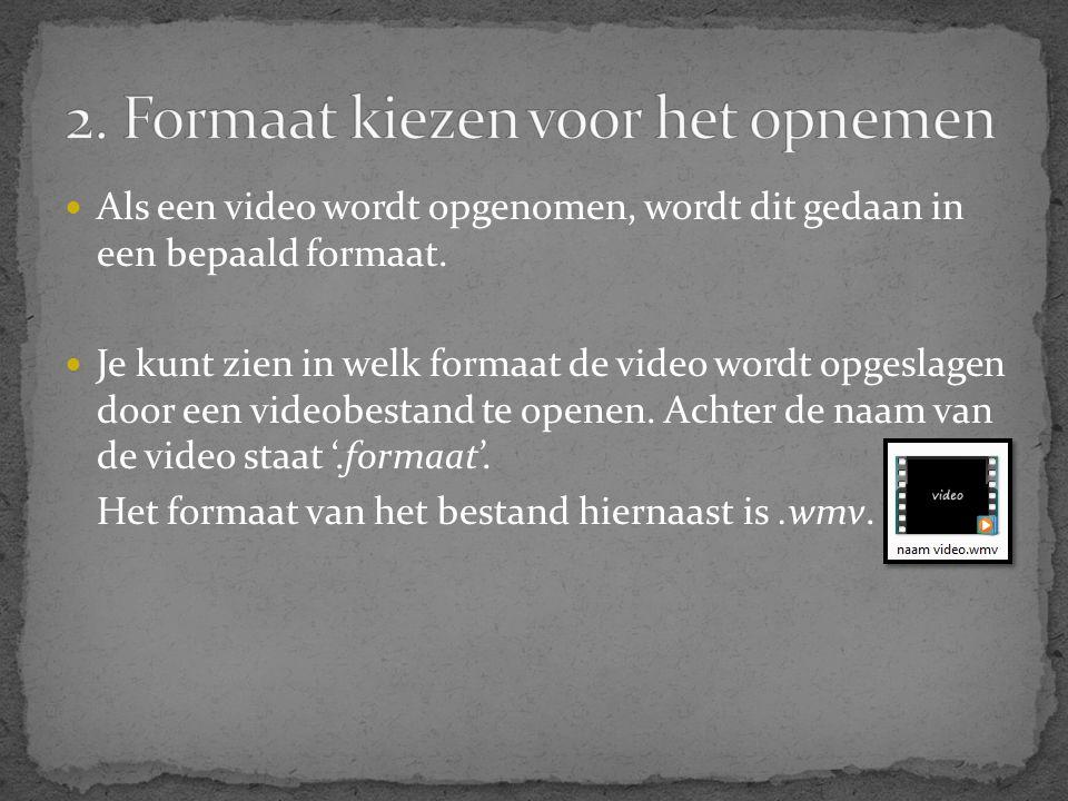  Als een video wordt opgenomen, wordt dit gedaan in een bepaald formaat.  Je kunt zien in welk formaat de video wordt opgeslagen door een videobesta
