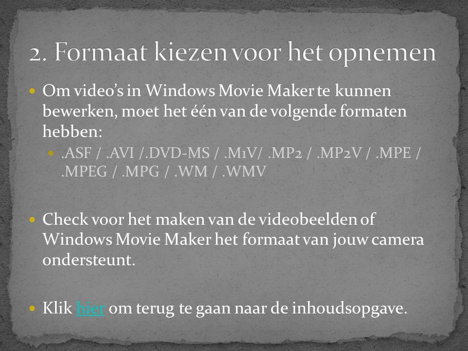  Om video's in Windows Movie Maker te kunnen bewerken, moet het één van de volgende formaten hebben: .ASF /.AVI /.DVD-MS /.M1V/.MP2 /.MP2V /.MPE /.M