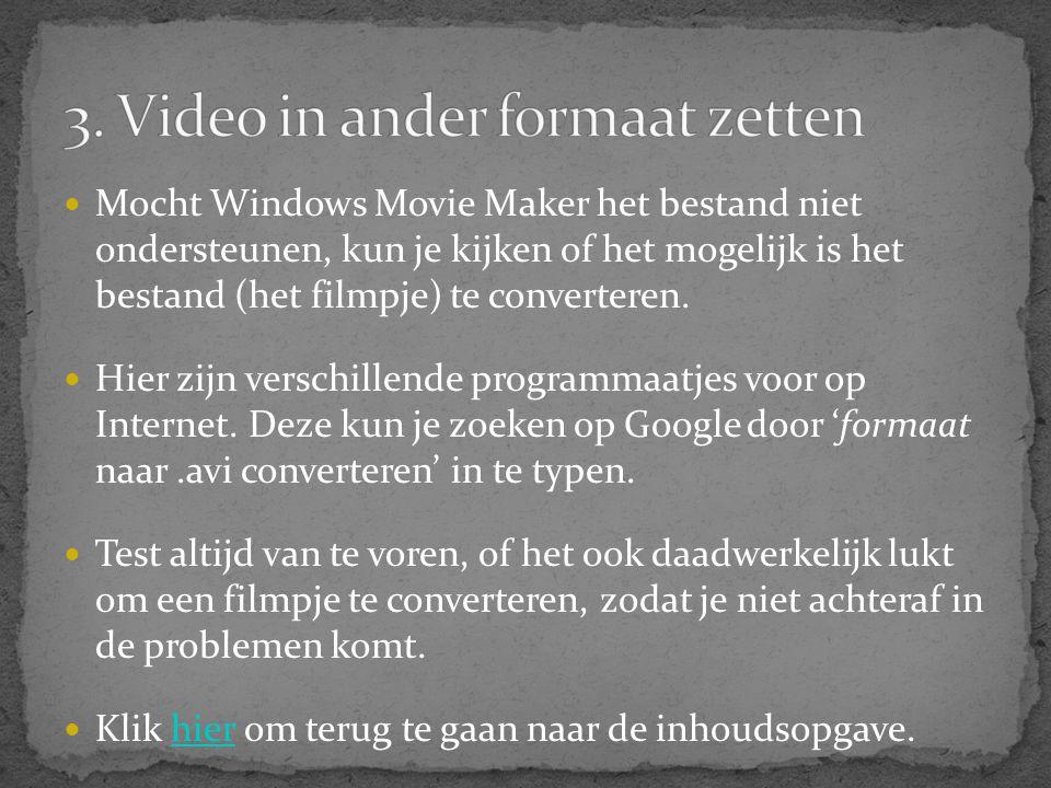  Mocht Windows Movie Maker het bestand niet ondersteunen, kun je kijken of het mogelijk is het bestand (het filmpje) te converteren.  Hier zijn vers
