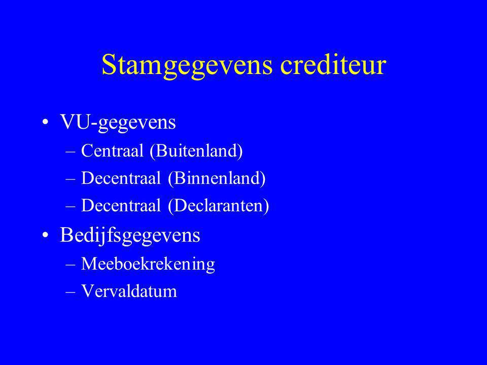 Stamgegevens crediteur •VU-gegevens –Centraal (Buitenland) –Decentraal (Binnenland) –Decentraal (Declaranten) •Bedijfsgegevens –Meeboekrekening –Verva
