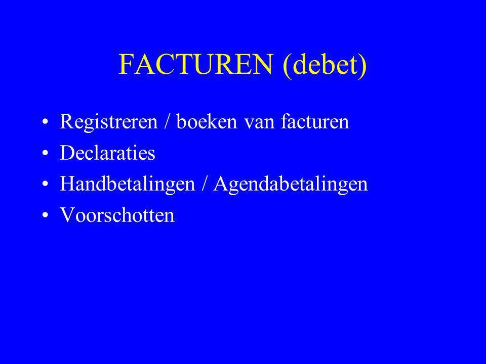 FACTUREN (debet) •Registreren / boeken van facturen •Declaraties •Handbetalingen / Agendabetalingen •Voorschotten