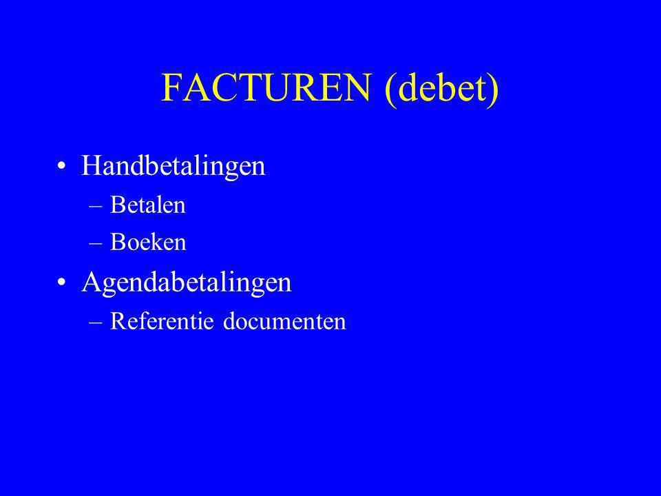FACTUREN (debet) •Handbetalingen –Betalen –Boeken •Agendabetalingen –Referentie documenten