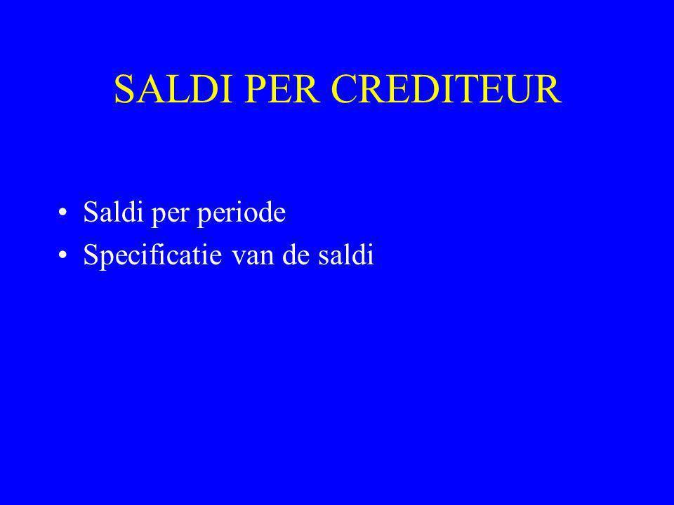 SALDI PER CREDITEUR •Saldi per periode •Specificatie van de saldi