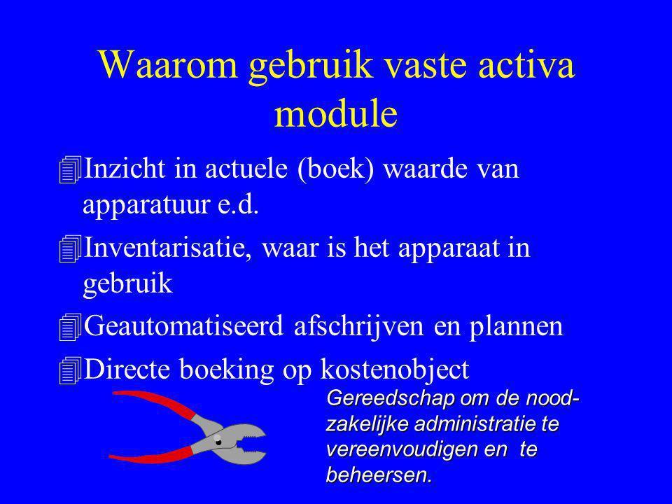 Waarom gebruik vaste activa module 4Inzicht in actuele (boek) waarde van apparatuur e.d. 4Inventarisatie, waar is het apparaat in gebruik 4Geautomatis