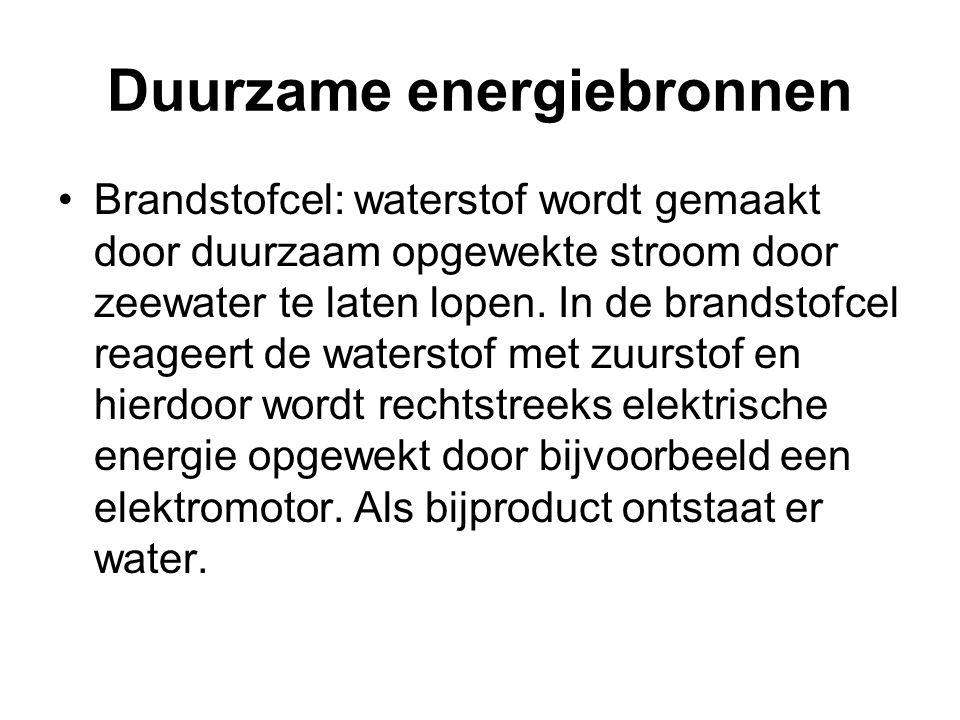 Duurzame energiebronnen •Brandstofcel: waterstof wordt gemaakt door duurzaam opgewekte stroom door zeewater te laten lopen. In de brandstofcel reageer