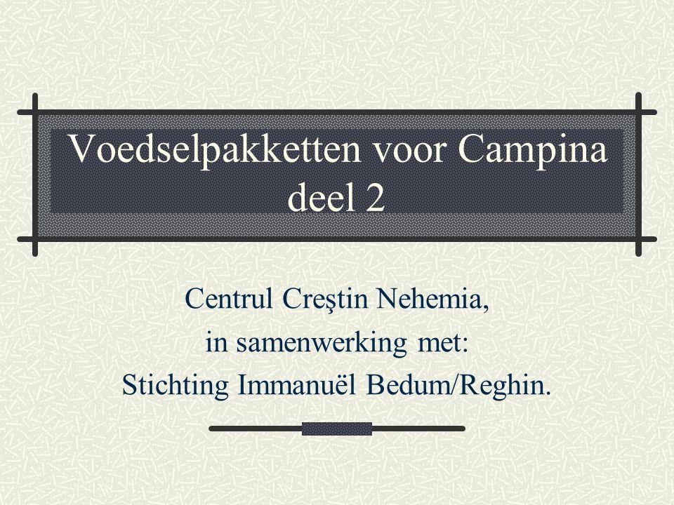 Voedselpakketten voor Campina deel 2 Centrul Creştin Nehemia, in samenwerking met: Stichting Immanuël Bedum/Reghin.