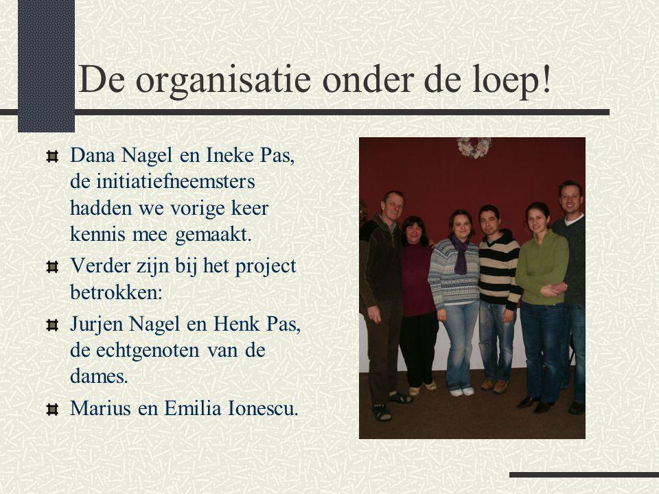 De organisatie onder de loep! Dana Nagel en Ineke Pas, de initiatiefneemsters hadden we vorige keer kennis mee gemaakt. Verder zijn bij het project be