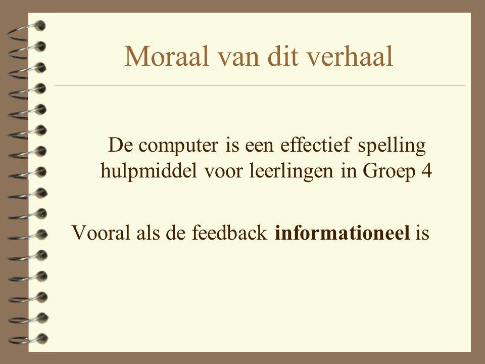 Moraal van dit verhaal De computer is een effectief spelling hulpmiddel voor leerlingen in Groep 4 Vooral als de feedback informationeel is